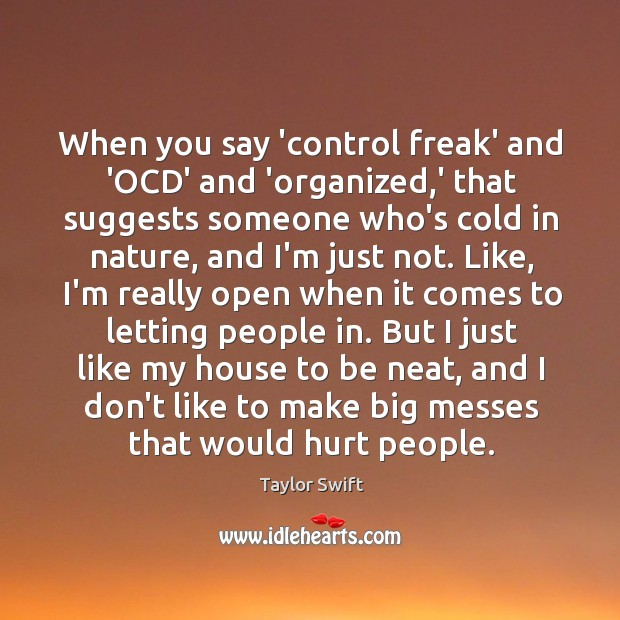 When you say 'control freak' and 'OCD' and 'organized,' that suggests Image