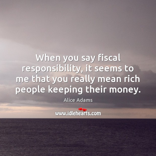 When you say fiscal responsibility, it seems to me that you really Image