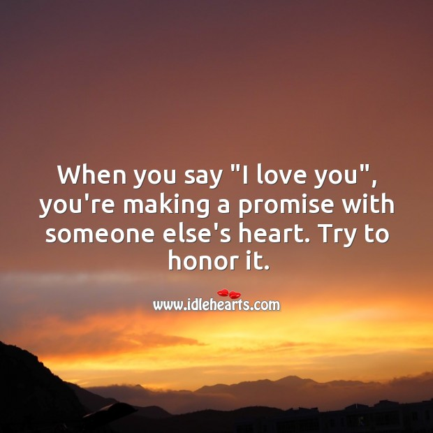 "Image, When you say ""I love you"", you're making a promise. Honor it."