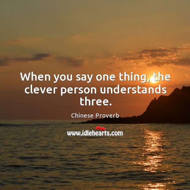 Image, When you say one thing, the clever person understands three.