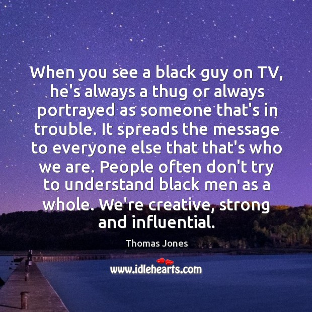 When you see a black guy on TV, he's always a thug Image