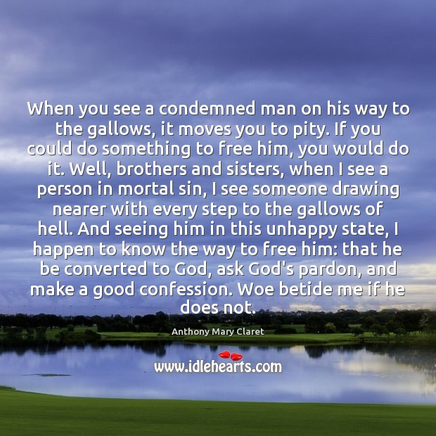 When you see a condemned man on his way to the gallows, Anthony Mary Claret Picture Quote