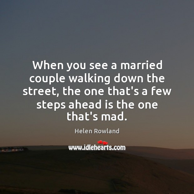 Helen Rowland Picture Quote image saying: When you see a married couple walking down the street, the one