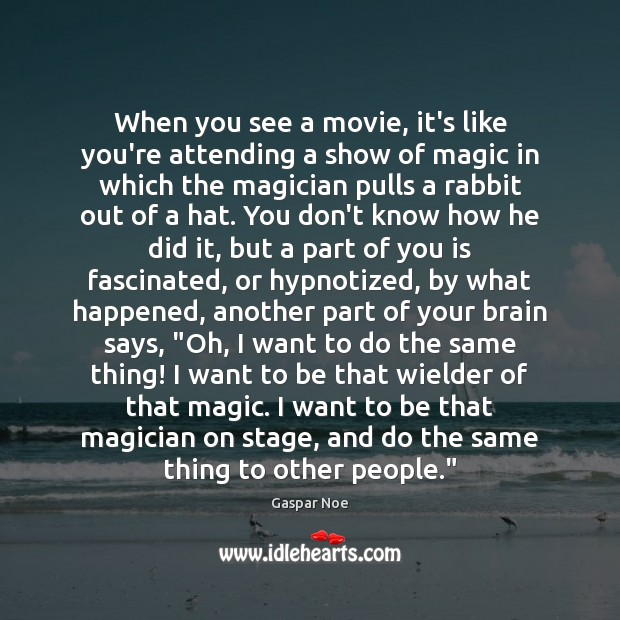 When you see a movie, it's like you're attending a show of Image