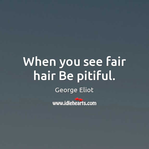 Image, When you see fair hair Be pitiful.