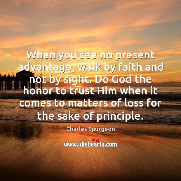 When you see no present advantage, walk by faith and not by Image