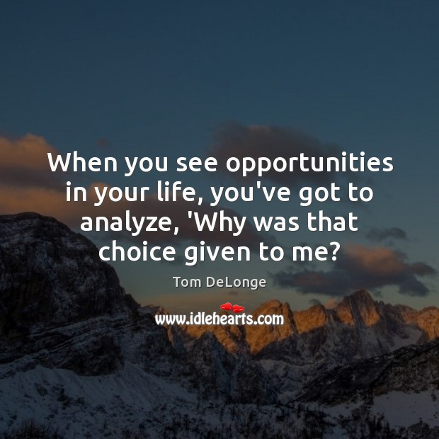 When you see opportunities in your life, you've got to analyze, 'Why Image