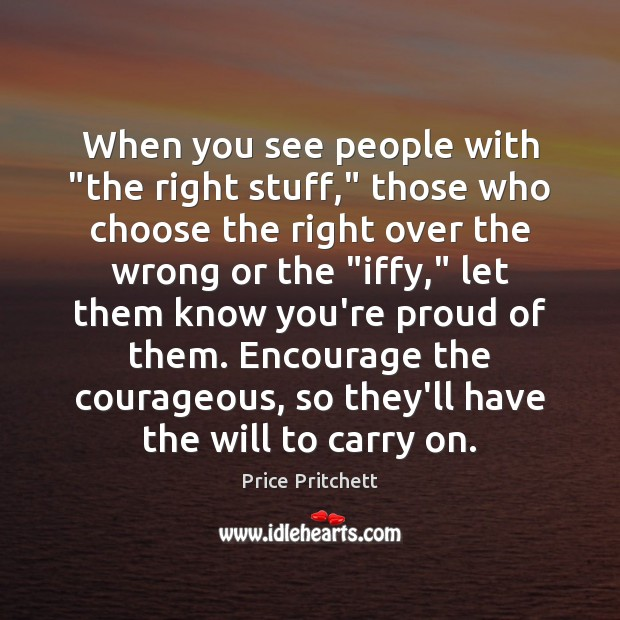 """When you see people with """"the right stuff,"""" those who choose the Image"""