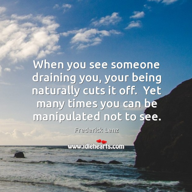 When you see someone draining you, your being naturally cuts it off. Image