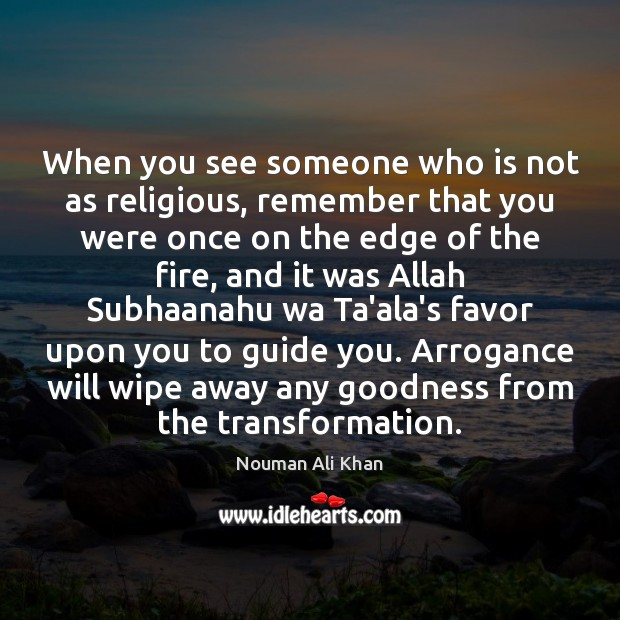 Image, When you see someone who is not as religious, remember that you