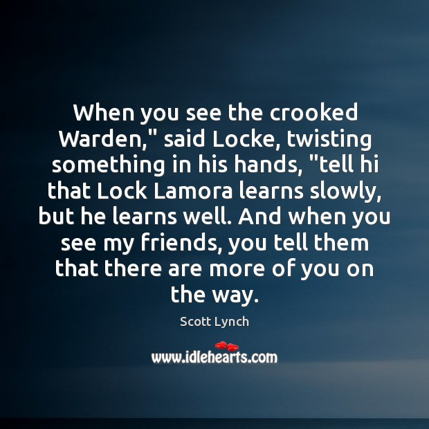"""When you see the crooked Warden,"""" said Locke, twisting something in his Scott Lynch Picture Quote"""