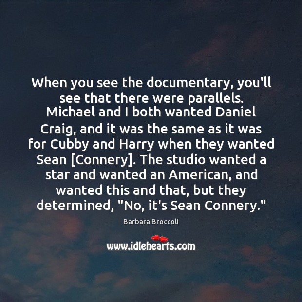 When you see the documentary, you'll see that there were parallels. Michael Image