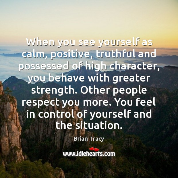 When you see yourself as calm, positive, truthful and possessed of high Brian Tracy Picture Quote