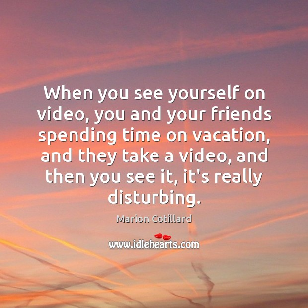 Image, When you see yourself on video, you and your friends spending time