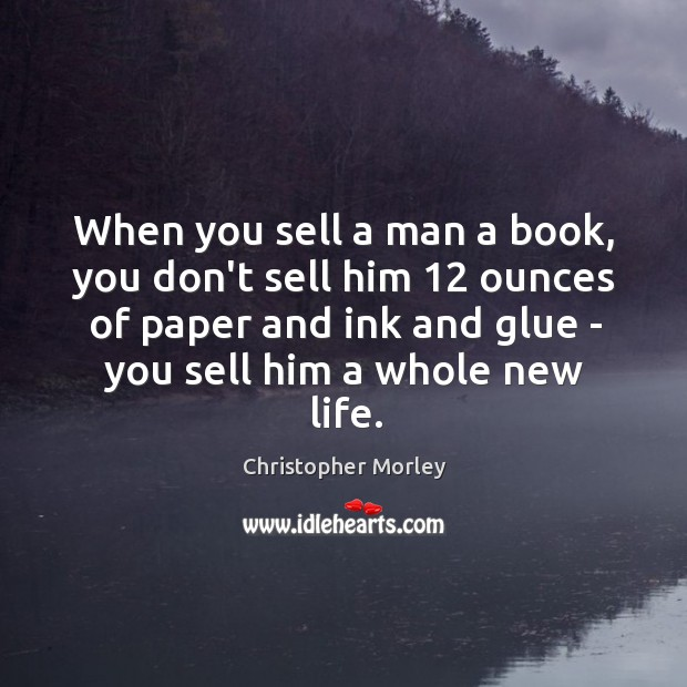 When you sell a man a book, you don't sell him 12 ounces Image
