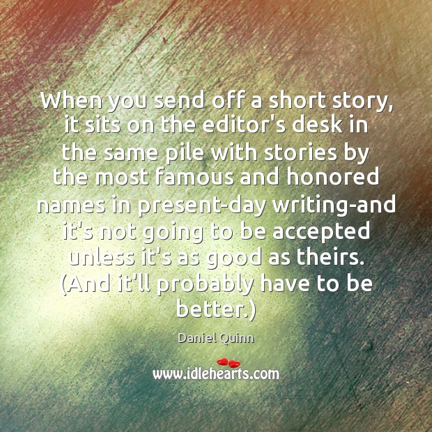 When you send off a short story, it sits on the editor's Daniel Quinn Picture Quote