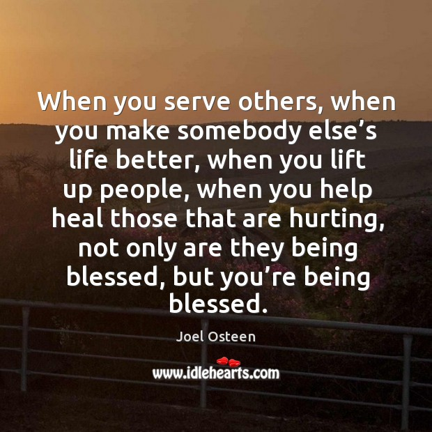Image, When you serve others, when you make somebody else's life better,