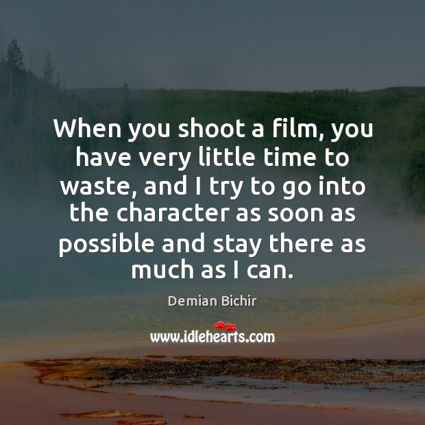 When you shoot a film, you have very little time to waste, Demian Bichir Picture Quote