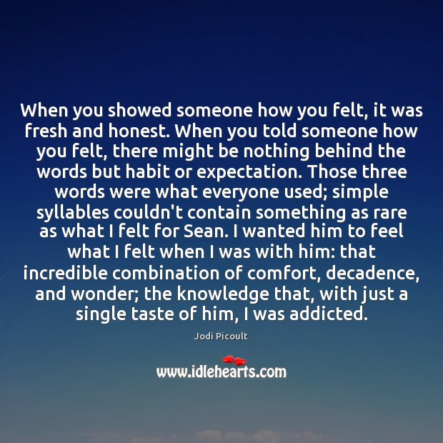 When you showed someone how you felt, it was fresh and honest. Image