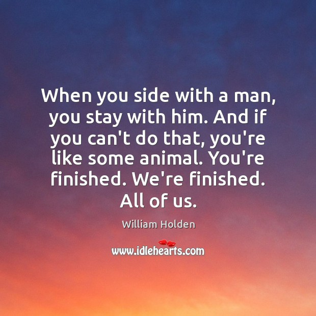 When you side with a man, you stay with him. And if Image