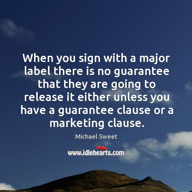 When you sign with a major label there is no guarantee that Image