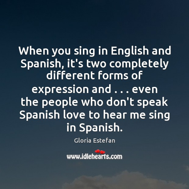 When you sing in English and Spanish, it's two completely different forms Image