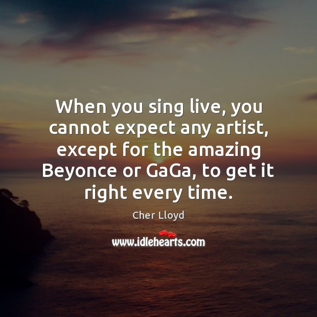 Image, When you sing live, you cannot expect any artist, except for the