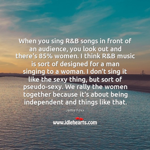 When you sing R&B songs in front of an audience, you Jamie Foxx Picture Quote