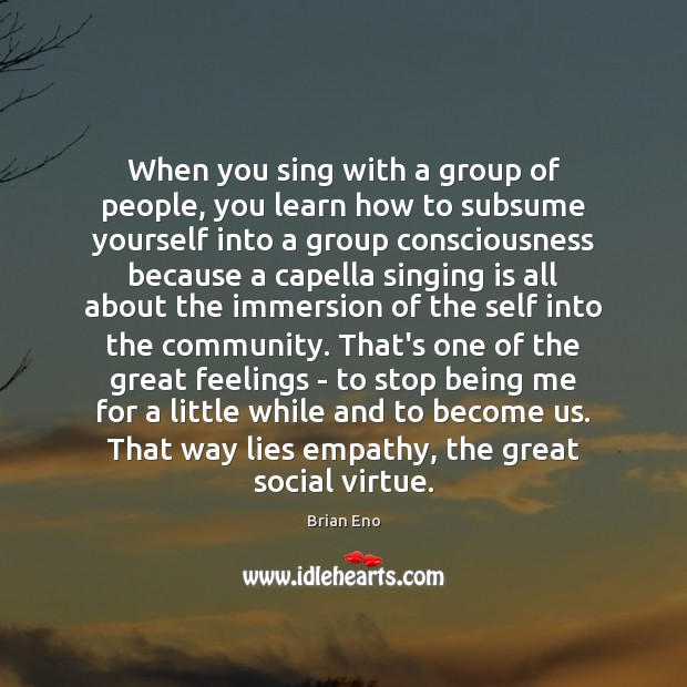 When you sing with a group of people, you learn how to Image
