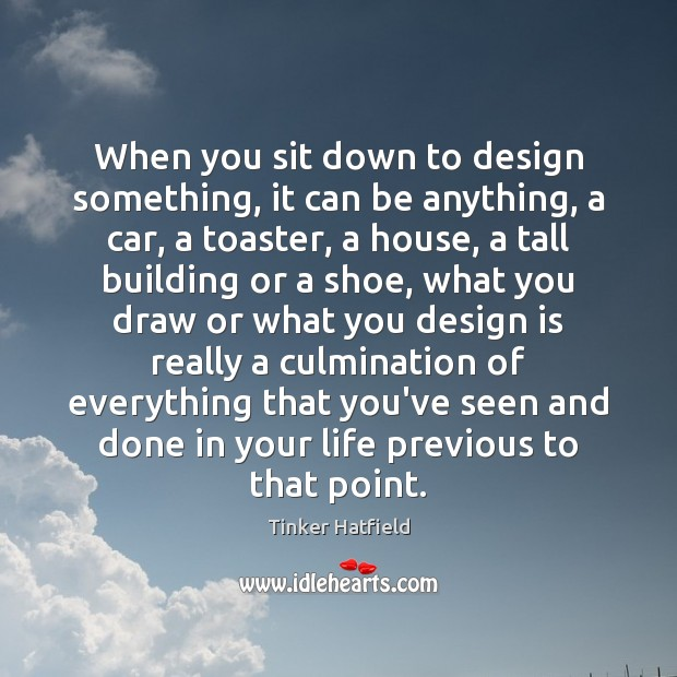 When you sit down to design something, it can be anything, a Design Quotes Image