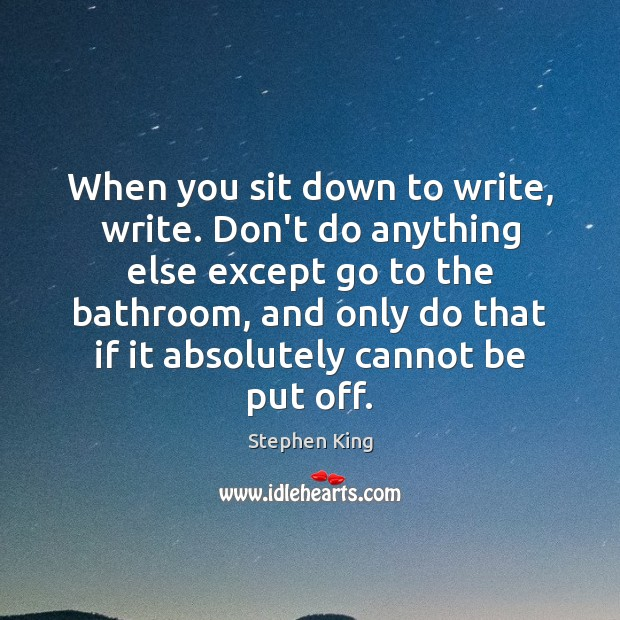 Image, When you sit down to write, write. Don't do anything else except