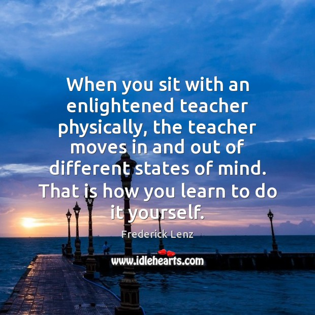 Image, When you sit with an enlightened teacher physically, the teacher moves in