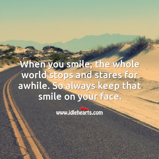 Image, When you smile, the whole world stops and stares for awhile.
