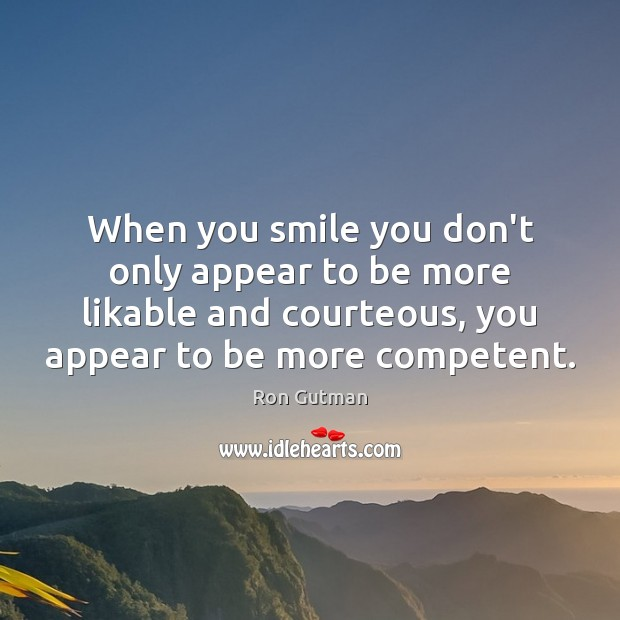 When you smile you don't only appear to be more likable and Image