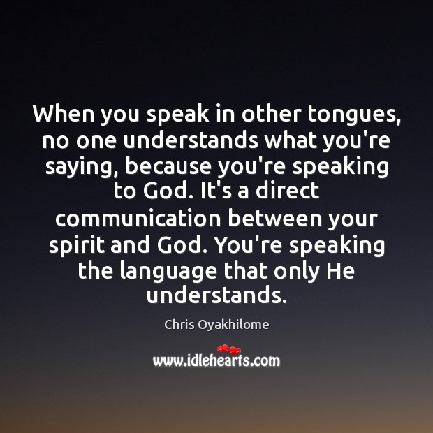 When you speak in other tongues, no one understands what you're saying, Chris Oyakhilome Picture Quote