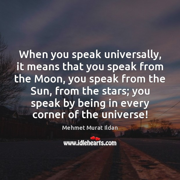 Image, When you speak universally, it means that you speak from the Moon,