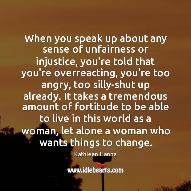 When you speak up about any sense of unfairness or injustice, you're Image