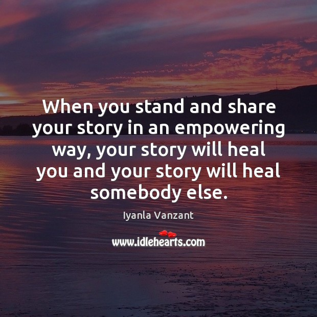 When you stand and share your story in an empowering way, your Iyanla Vanzant Picture Quote