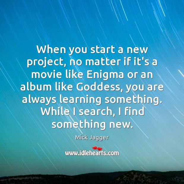 When you start a new project, no matter if it's a movie Mick Jagger Picture Quote