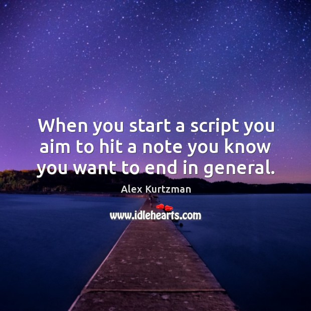 Image, When you start a script you aim to hit a note you know you want to end in general.