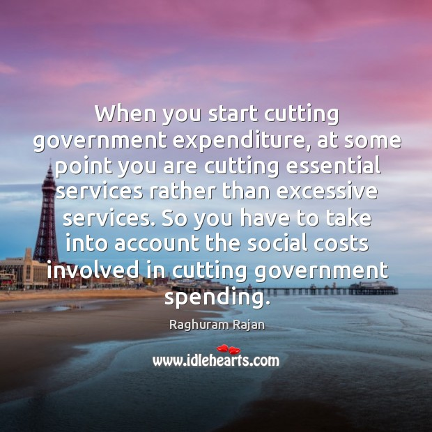 Image, When you start cutting government expenditure, at some point you are cutting