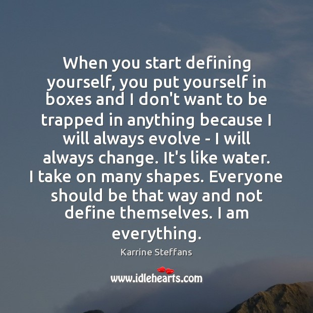 When you start defining yourself, you put yourself in boxes and I Image