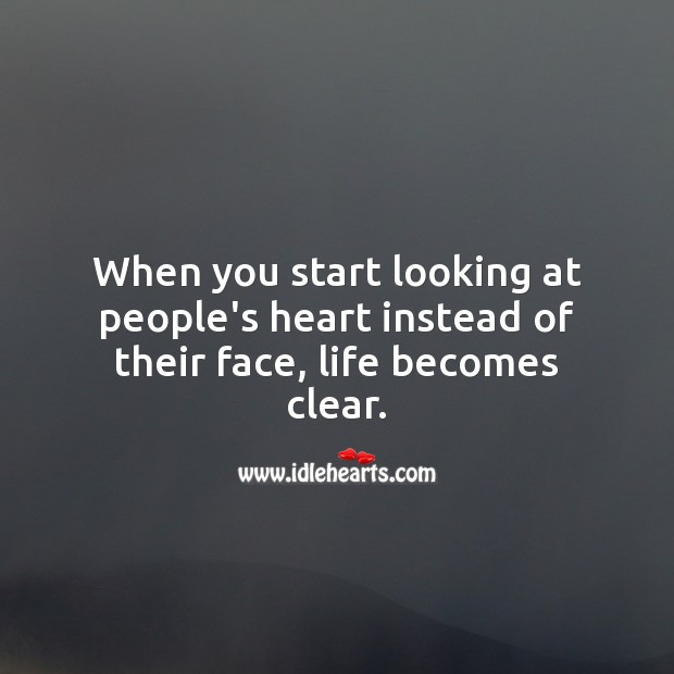 When you start looking at people's heart instead of their face, life becomes clear. Image