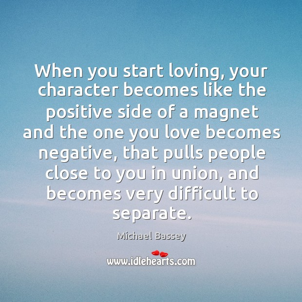 Image, When you start loving, your character becomes like the positive side of
