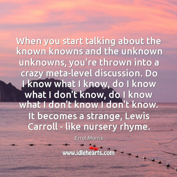 When you start talking about the known knowns and the unknown unknowns, Image