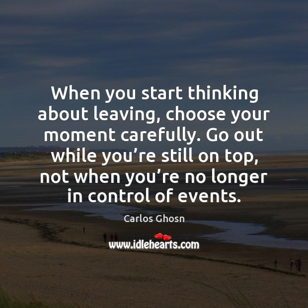 Image, When you start thinking about leaving, choose your moment carefully. Go out