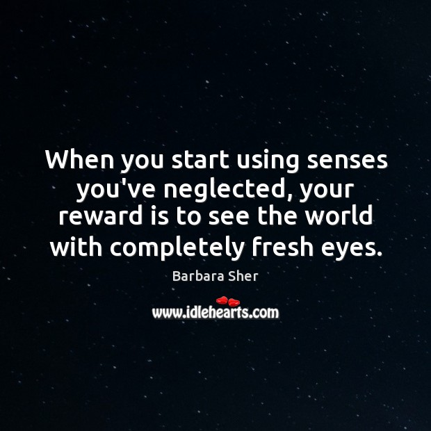 Image, When you start using senses you've neglected, your reward is to see