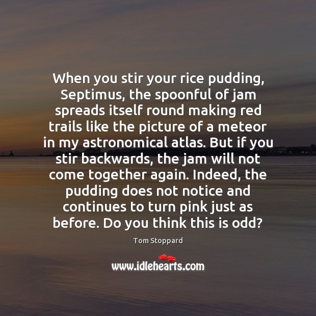 Image, When you stir your rice pudding, Septimus, the spoonful of jam spreads