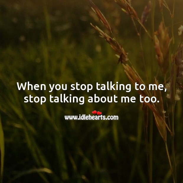 When you stop talking to me, stop talking about me too. Hard Hitting Quotes