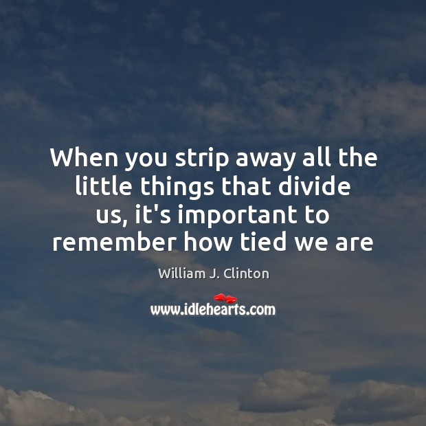 When you strip away all the little things that divide us, it's Image